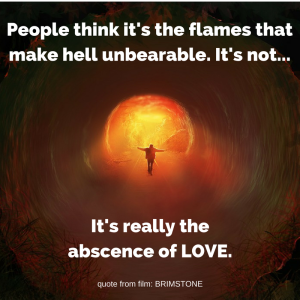 People think it's the flames that make hell unbearable. It's not...